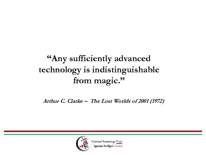 """Any sufficiently advanced technology is indistinguishable from magic. "" Arthur C. Clarke – The"