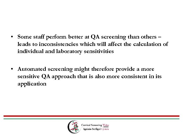 • Some staff perform better at QA screening than others – leads to