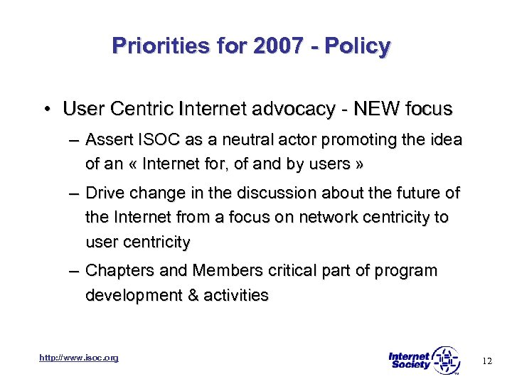 Priorities for 2007 - Policy • User Centric Internet advocacy - NEW focus –