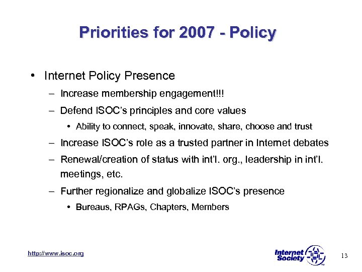 Priorities for 2007 - Policy • Internet Policy Presence – Increase membership engagement!!! –