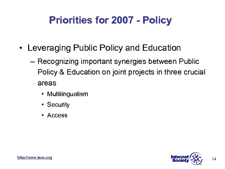 Priorities for 2007 - Policy • Leveraging Public Policy and Education – Recognizing important