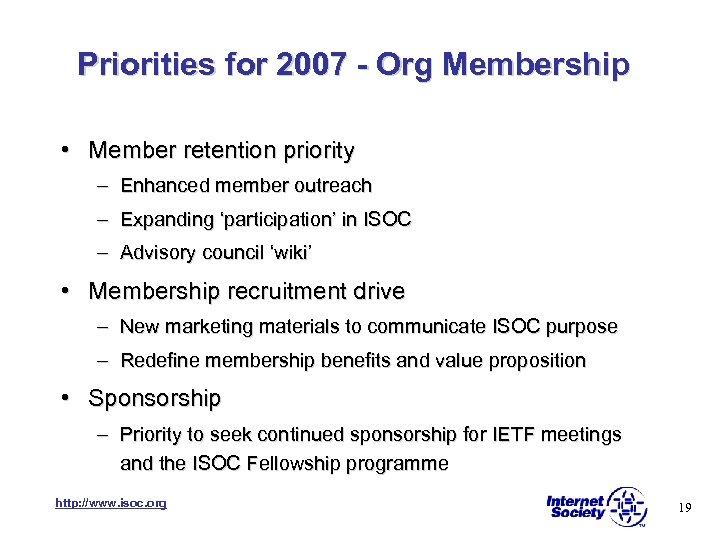 Priorities for 2007 - Org Membership • Member retention priority – Enhanced member outreach