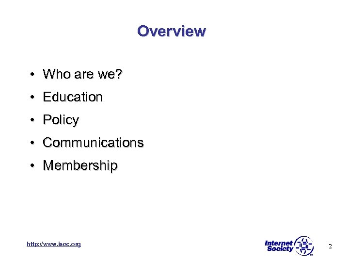 Overview • Who are we? • Education • Policy • Communications • Membership http: