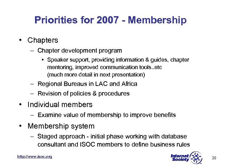 Priorities for 2007 - Membership • Chapters – Chapter development program • Speaker support,