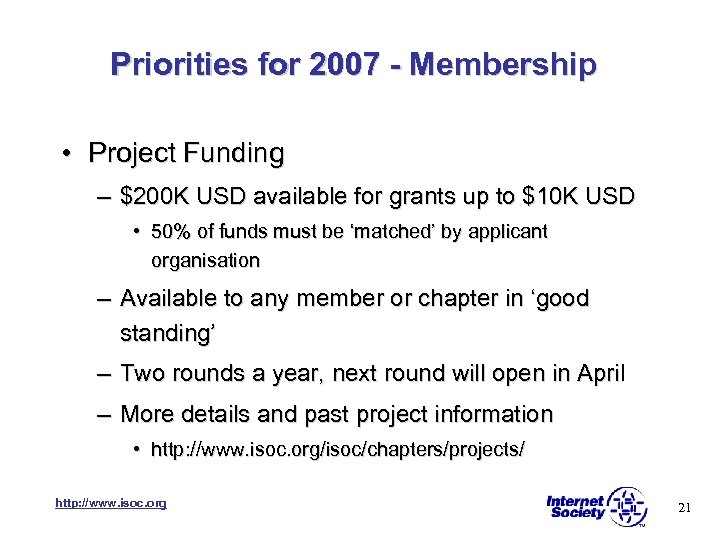 Priorities for 2007 - Membership • Project Funding – $200 K USD available for