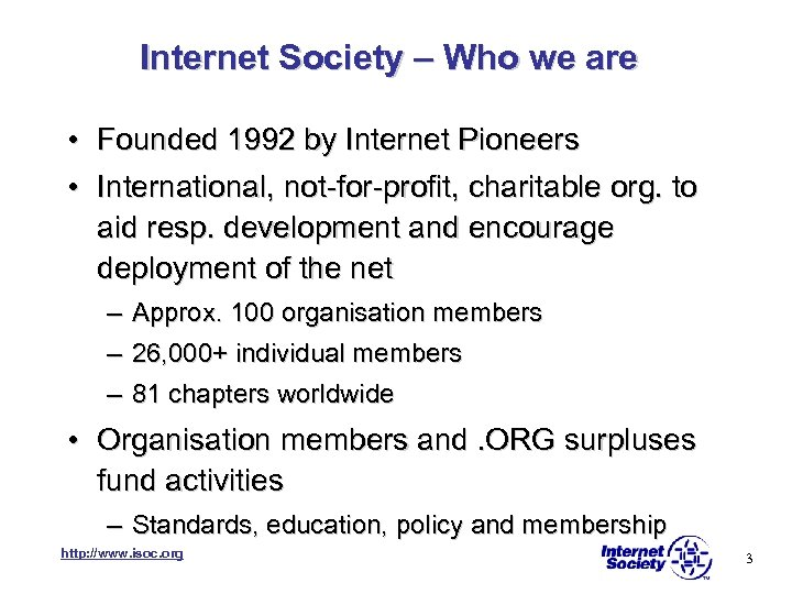 Internet Society – Who we are • • Founded 1992 by Internet Pioneers International,