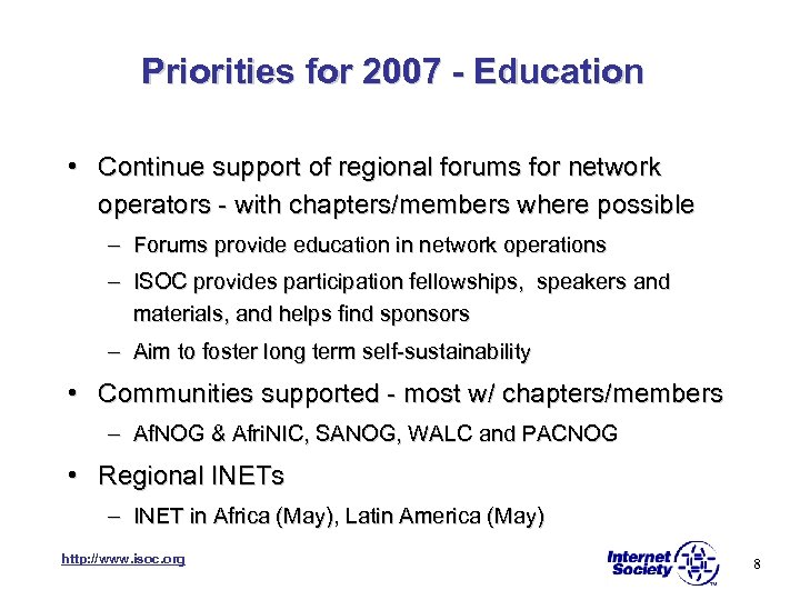 Priorities for 2007 - Education • Continue support of regional forums for network operators