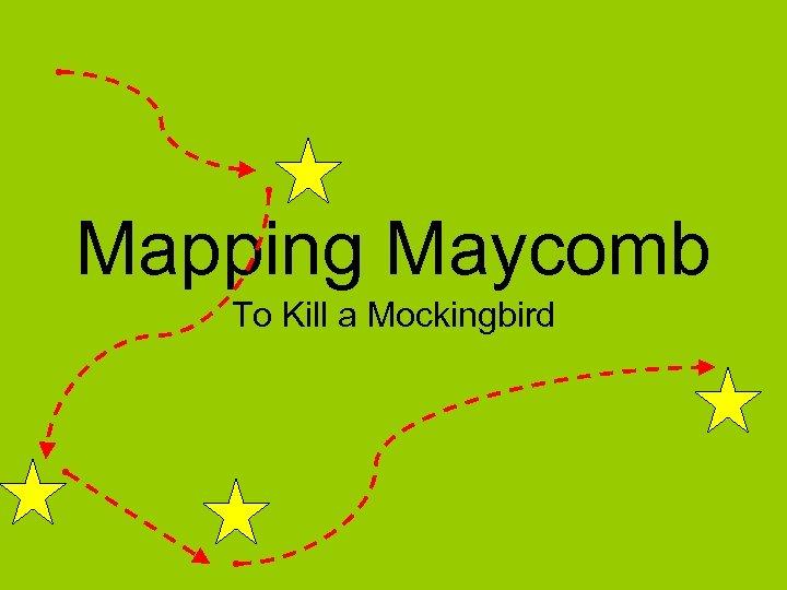 Mapping Maycomb To Kill a Mockingbird