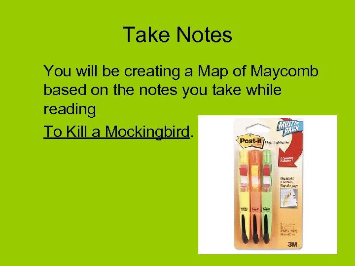 Take Notes You will be creating a Map of Maycomb based on the notes