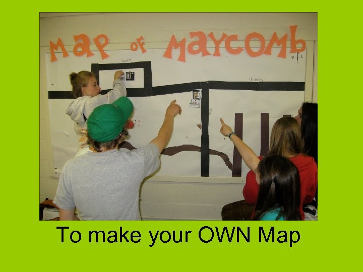 To make your OWN Map