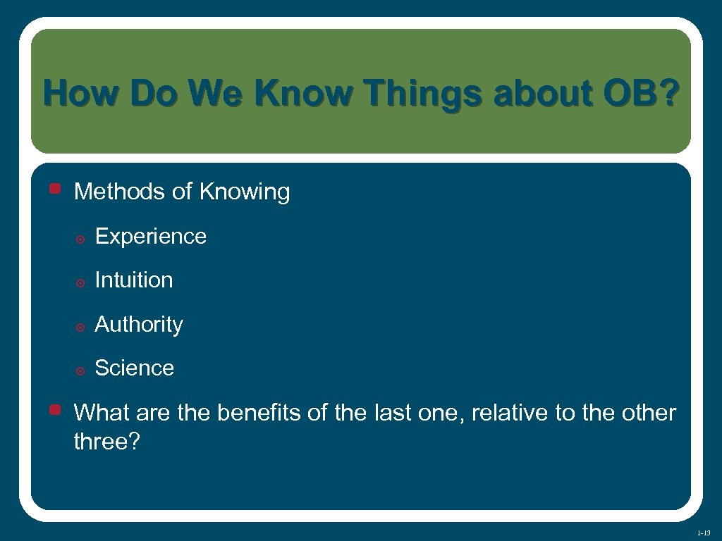 How Do We Know Things about OB? • Methods of Knowing ๏ Experience ๏