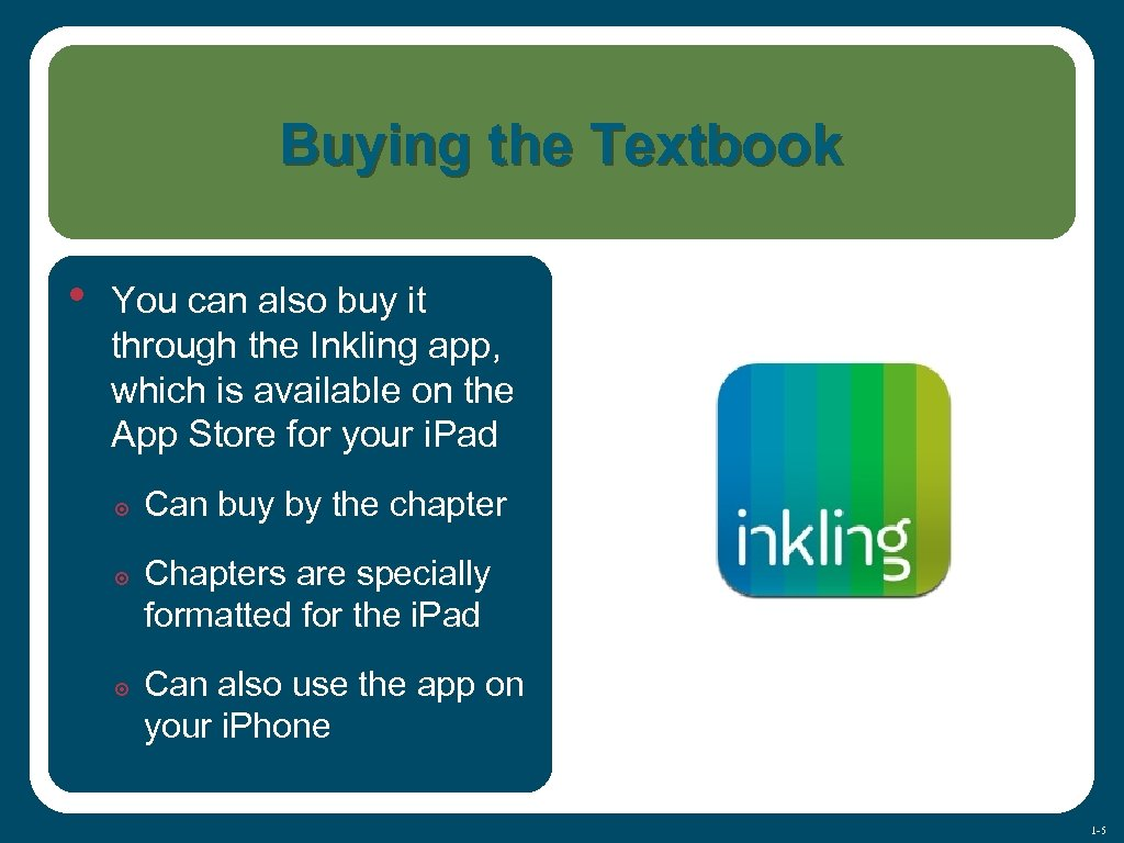 Buying the Textbook • You can also buy it through the Inkling app, which