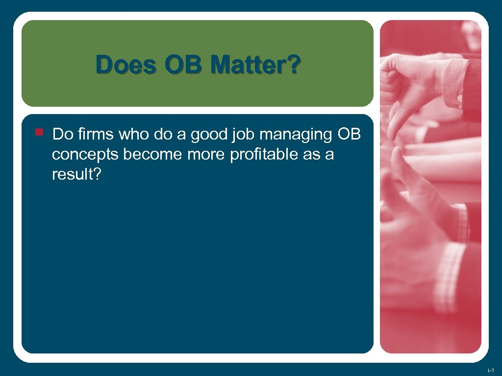 Does OB Matter? • Do firms who do a good job managing OB concepts