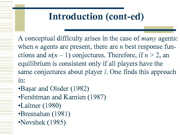 Introduction (cont-ed) A conceptual difficulty arises in the case of many agents: when n