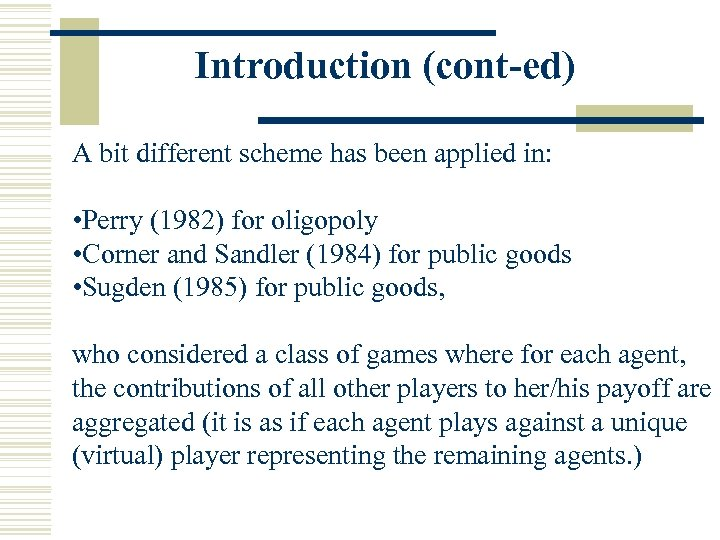 Introduction (cont-ed) A bit different scheme has been applied in: • Perry (1982) for