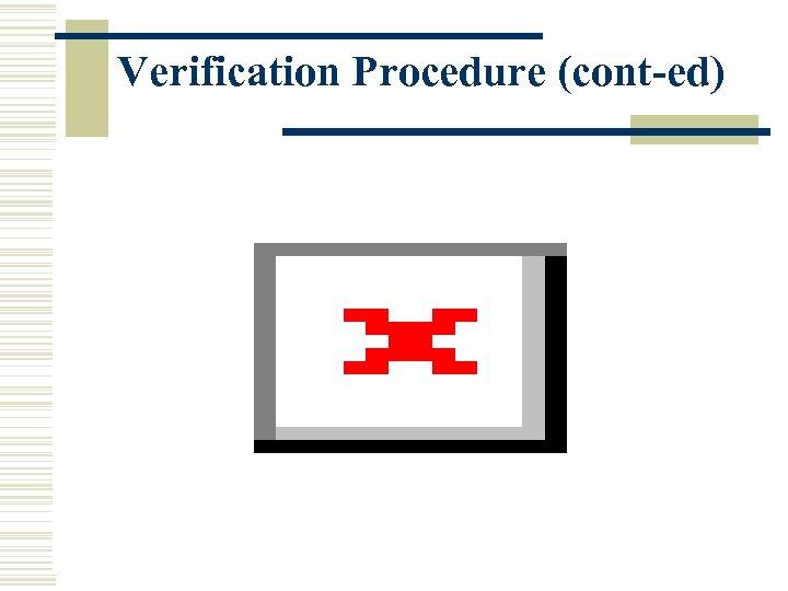 Verification Procedure (cont-ed)
