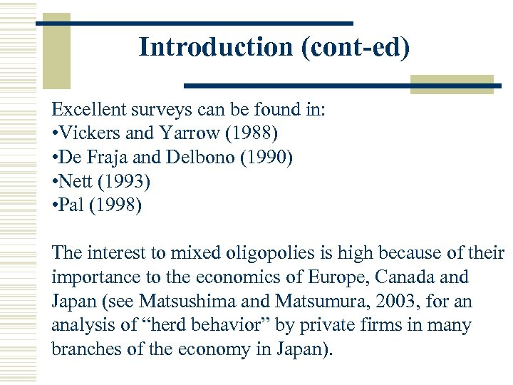 Introduction (cont-ed) Excellent surveys can be found in: • Vickers and Yarrow (1988) •