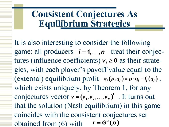 Consistent Conjectures As Equilibrium Strategies It is also interesting to consider the following game: