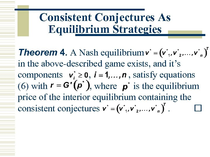 Consistent Conjectures As Equilibrium Strategies Theorem 4. A Nash equilibrium in the above-described game