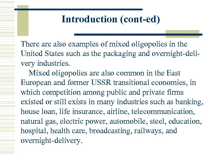 Introduction (cont-ed) There also examples of mixed oligopolies in the United States such as