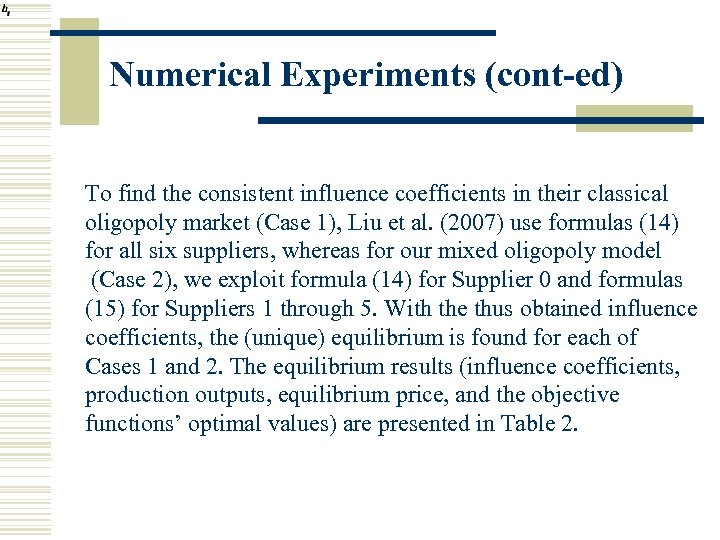 Numerical Experiments (cont-ed) To find the consistent influence coefficients in their classical oligopoly market