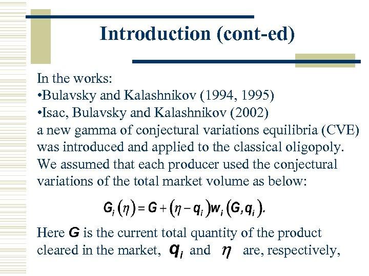 Introduction (cont-ed) In the works: • Bulavsky and Kalashnikov (1994, 1995) • Isac, Bulavsky