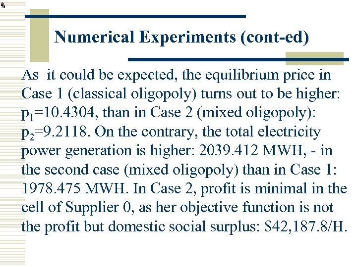 Numerical Experiments (cont-ed) As it could be expected, the equilibrium price in Case 1