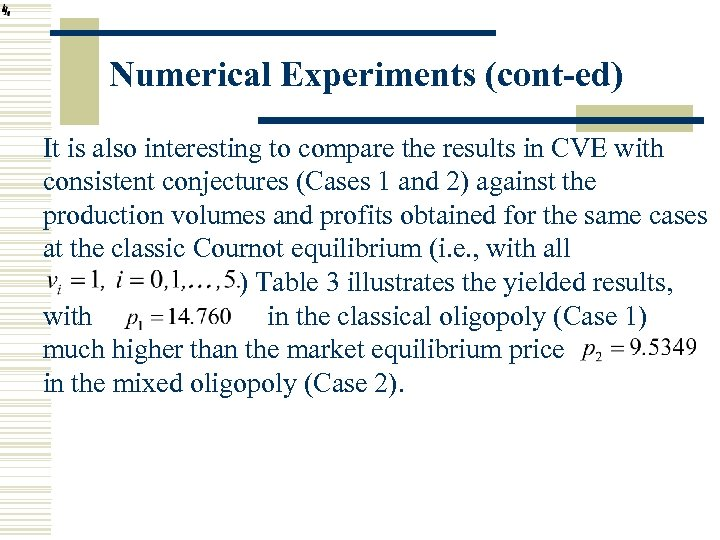 Numerical Experiments (cont-ed) It is also interesting to compare the results in CVE with