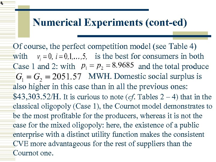 Numerical Experiments (cont-ed) Of course, the perfect competition model (see Table 4) with is