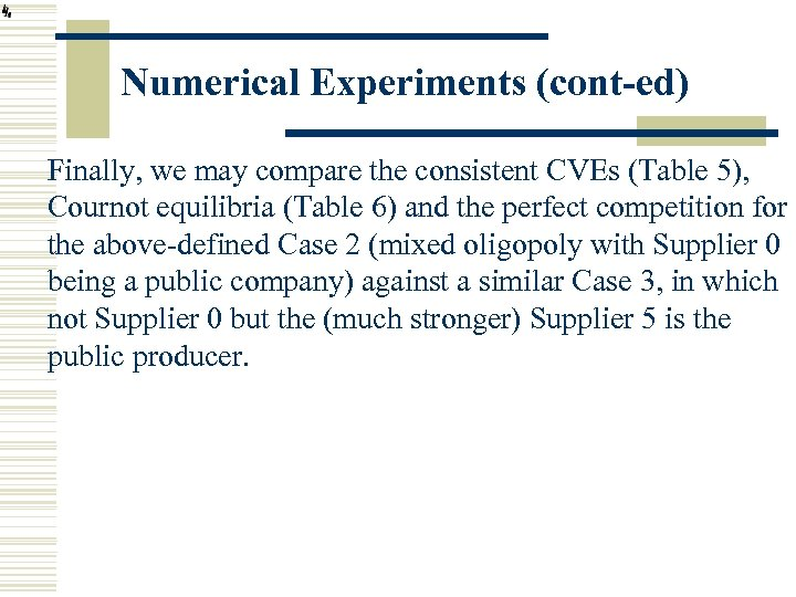 Numerical Experiments (cont-ed) Finally, we may compare the consistent CVEs (Table 5), Cournot equilibria