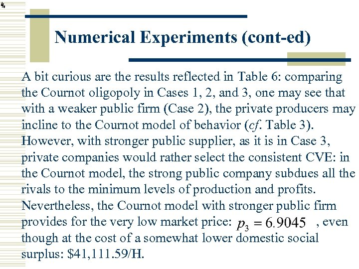 Numerical Experiments (cont-ed) A bit curious are the results reflected in Table 6: comparing