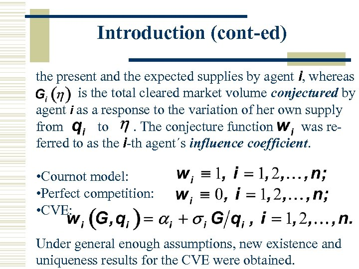Introduction (cont-ed) the present and the expected supplies by agent i, whereas is the