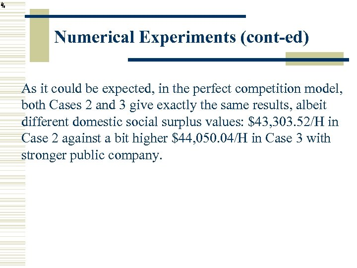 Numerical Experiments (cont-ed) As it could be expected, in the perfect competition model, both