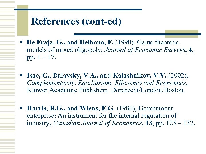 References (cont-ed) w De Fraja, G. , and Delbono, F. (1990), Game theoretic models