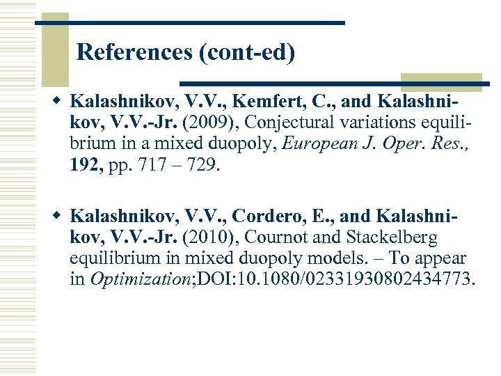 References (cont-ed) w Kalashnikov, V. V. , Kemfert, C. , and Kalashnikov, V. V.