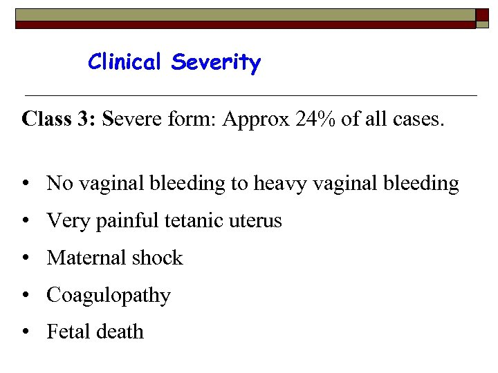 Clinical Severity Class 3: Severe form: Approx 24% of all cases. • No vaginal