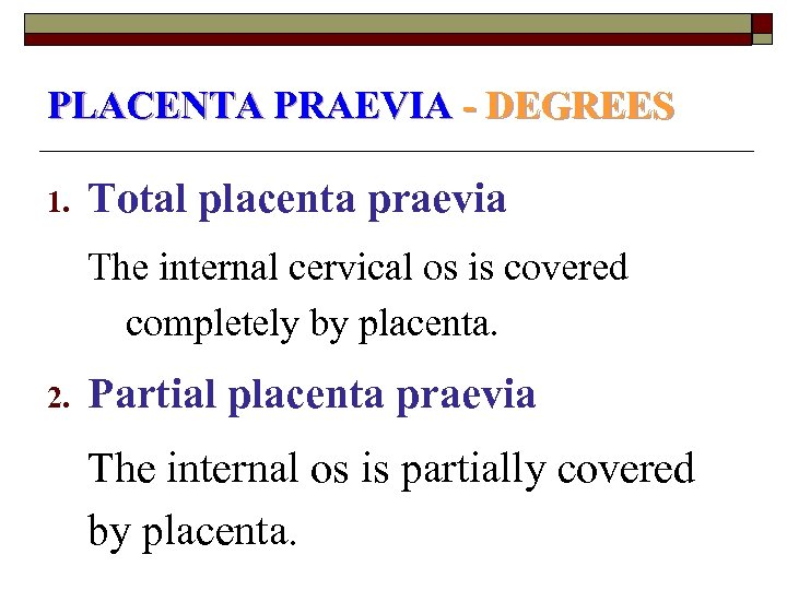 PLACENTA PRAEVIA - DEGREES 1. Total placenta praevia The internal cervical os is covered