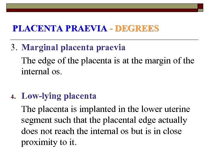 PLACENTA PRAEVIA - DEGREES 3. Marginal placenta praevia The edge of the placenta is