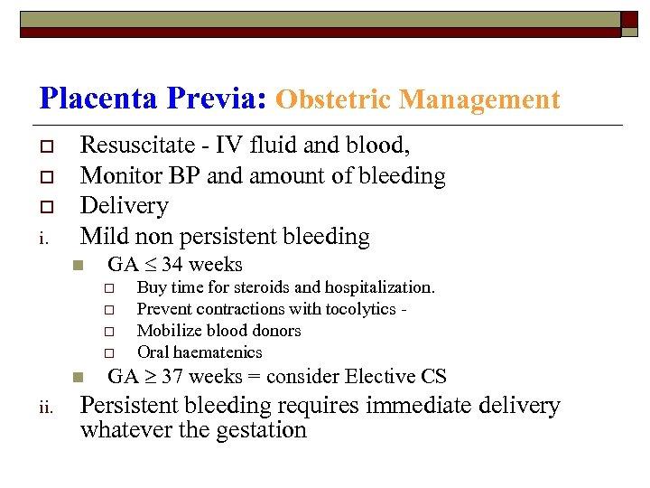 Placenta Previa: Obstetric Management o o o i. Resuscitate - IV fluid and blood,