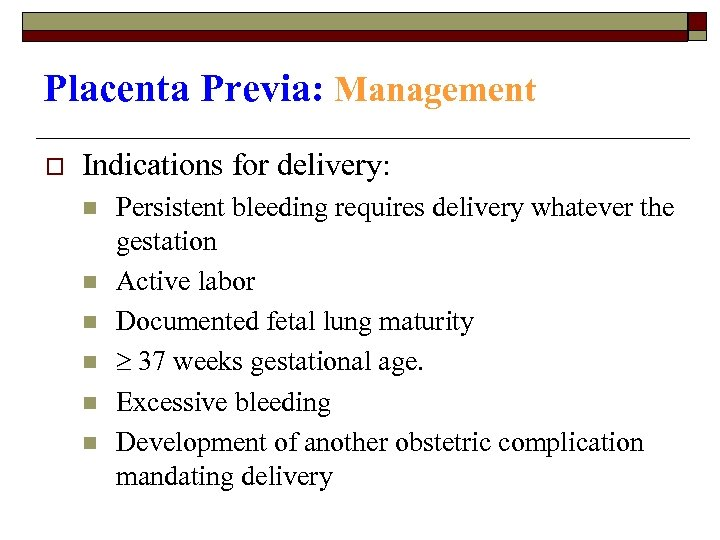 Placenta Previa: Management o Indications for delivery: n n n Persistent bleeding requires delivery