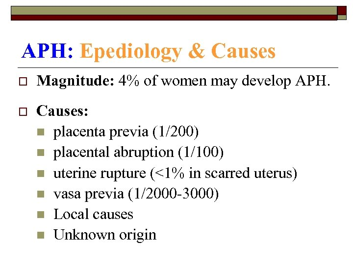 APH: Epediology & Causes o Magnitude: 4% of women may develop APH. o Causes: