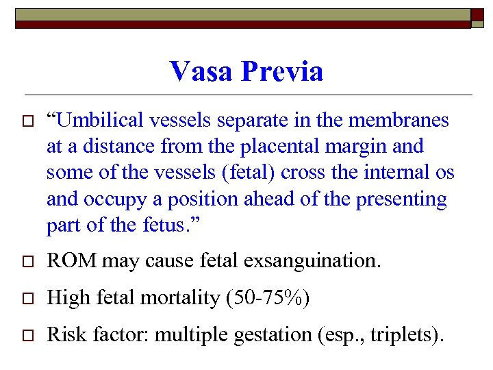 "Vasa Previa o ""Umbilical vessels separate in the membranes at a distance from the"