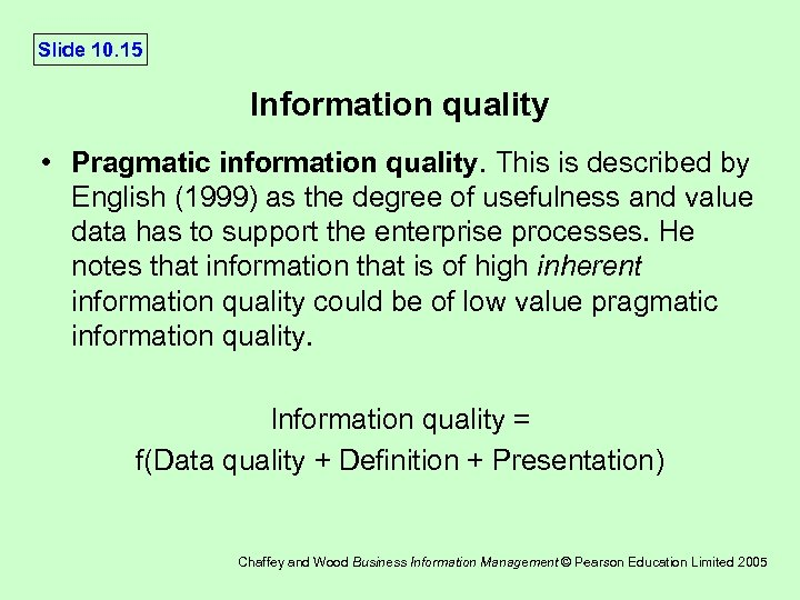 Slide 10. 15 Information quality • Pragmatic information quality. This is described by English