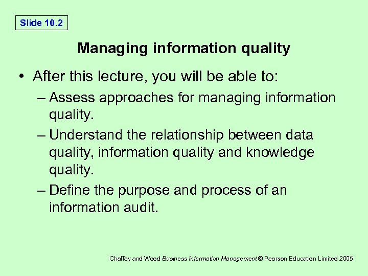 Slide 10. 2 Managing information quality • After this lecture, you will be able