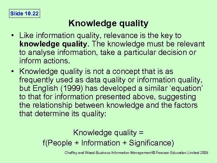 Slide 10. 22 Knowledge quality • Like information quality, relevance is the key to