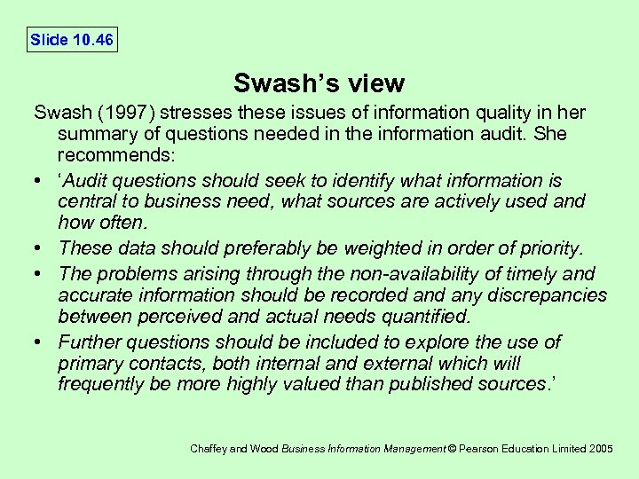 Slide 10. 46 Swash's view Swash (1997) stresses these issues of information quality in