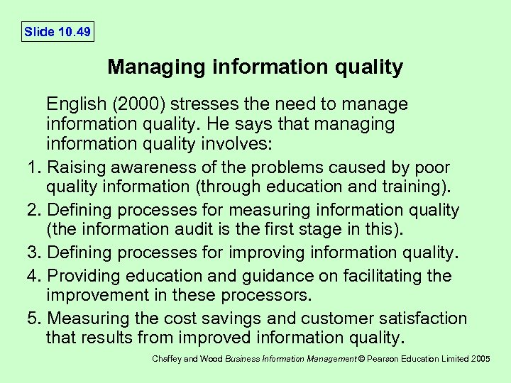 Slide 10. 49 Managing information quality English (2000) stresses the need to manage information