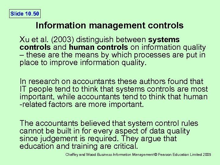 Slide 10. 50 Information management controls Xu et al. (2003) distinguish between systems controls