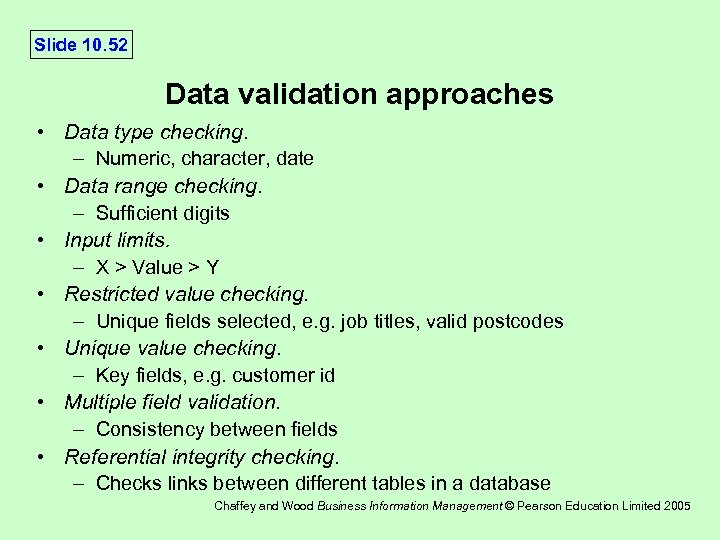 Slide 10. 52 Data validation approaches • Data type checking. – Numeric, character, date