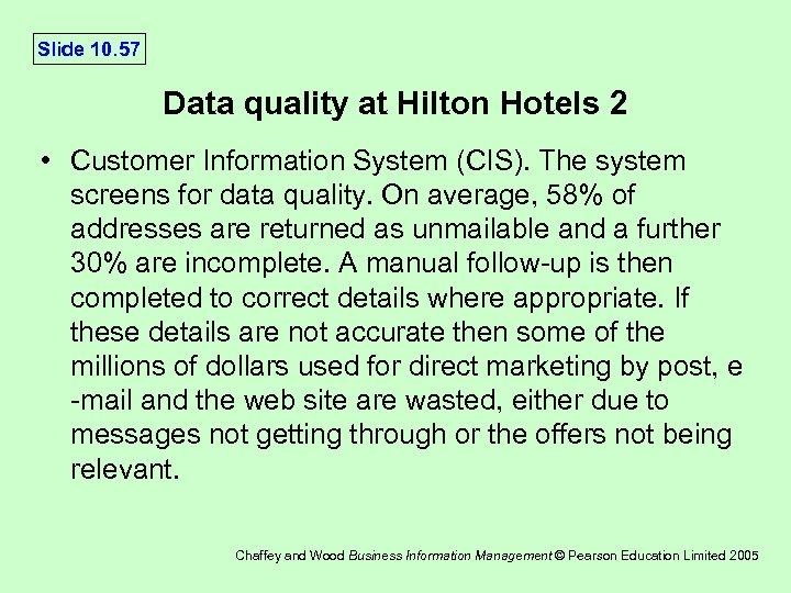 Slide 10. 57 Data quality at Hilton Hotels 2 • Customer Information System (CIS).